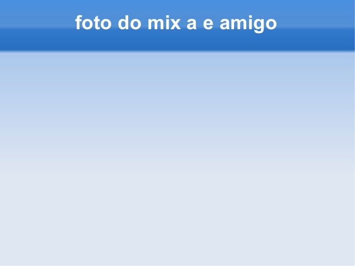 foto do mix a e amigo