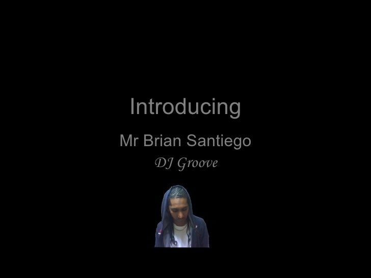 Introducing Mr Brian Santiego DJ Groove
