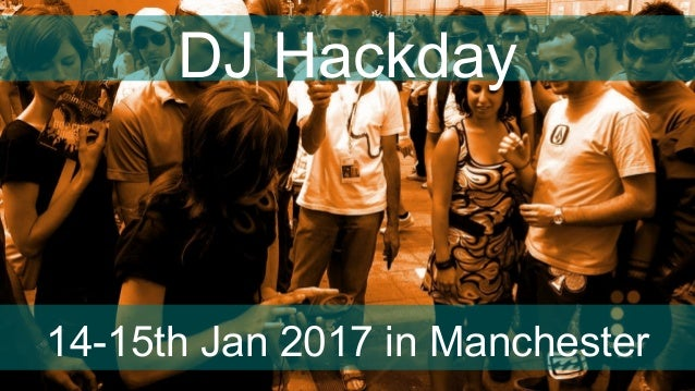 DJ Hackday 14-15th Jan 2017 in Manchester