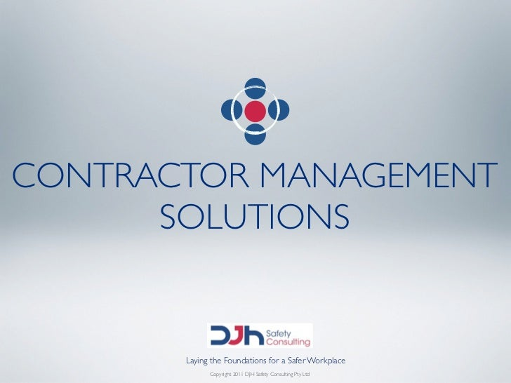 CONTRACTOR MANAGEMENT      SOLUTIONS       Laying the Foundations for a Safer Workplace             Copyright 2011 DJH Saf...
