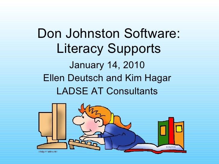 Don Johnston Software: Literacy Supports <ul><li>January 14, 2010 </li></ul><ul><li>Ellen Deutsch and Kim Hagar </li></ul>...