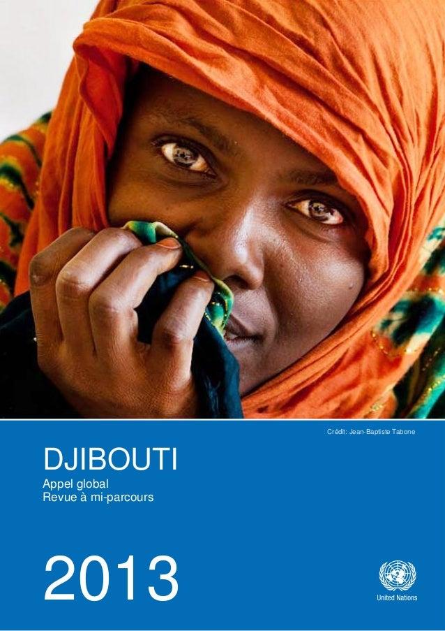 DJIBOUTI APPEL GLOBAL 2013 – REVUE A MI-PARCOURS DJIBOUTI Appel global Revue à mi-parcours 2013 Crédit: Jean-Baptiste Tabo...
