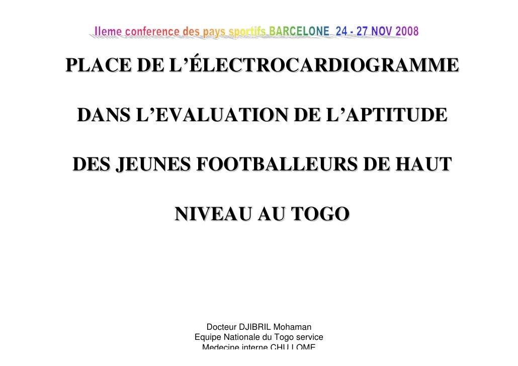 PLACE DE L'ÉLECTROCARDIOGRAMME  DANS L'EVALUATION DE L'APTITUDE  DES JEUNES FOOTBALLEURS DE HAUT          NIVEAU AU TOGO  ...