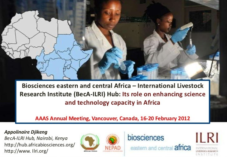 Biosciences eastern and central Africa – International Livestock       Research Institute (BecA-ILRI) Hub: Its role on enh...