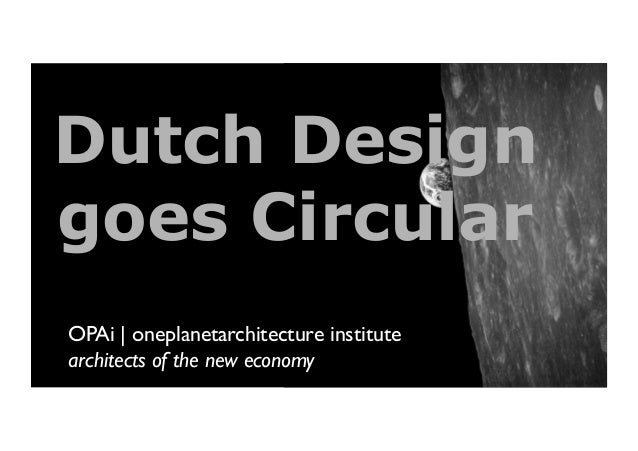 OPAi   oneplanetarchitecture institute  architects of the new economy  Dutch Design goes Circular