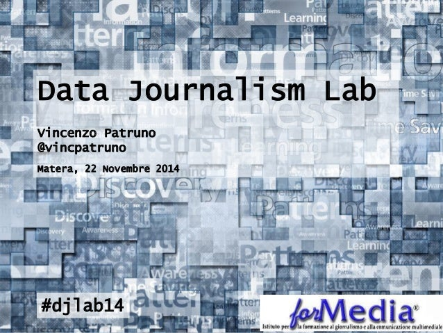 Data Journalism Lab Vincenzo Patruno @vincpatruno Matera, 22 Novembre 2014  #djlab14