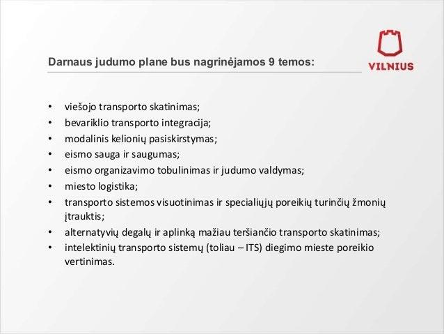 Darnaus judumo plane bus nagrinėjamos 9 temos: • viešojo transporto skatinimas; • bevariklio transporto integracija; • mod...