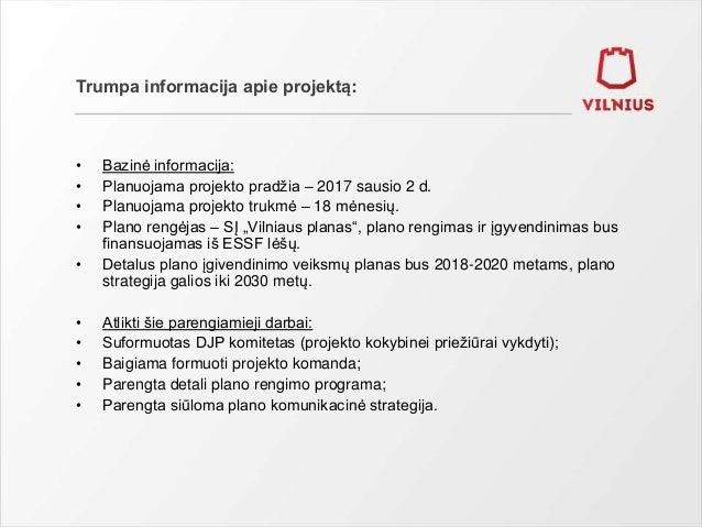 Trumpa informacija apie projektą: • Bazinė informacija: • Planuojama projekto pradžia – 2017 sausio 2 d. • Planuojama proj...