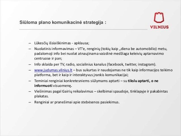 Siūloma plano komunikacinė strategija : – Lūkesčių išsiaiškinimas - apklausa; – Nuolatinis informavimas – VT'e, renginių (...