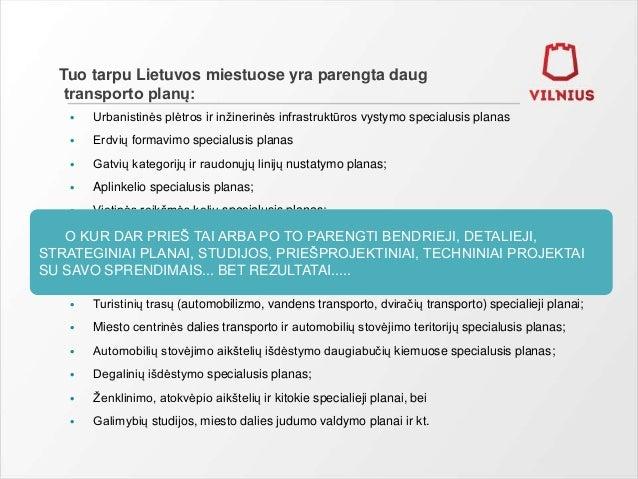 Tuo tarpu Lietuvos miestuose yra parengta daug transporto planų: • Urbanistinės plėtros ir inžinerinės infrastruktūros vys...