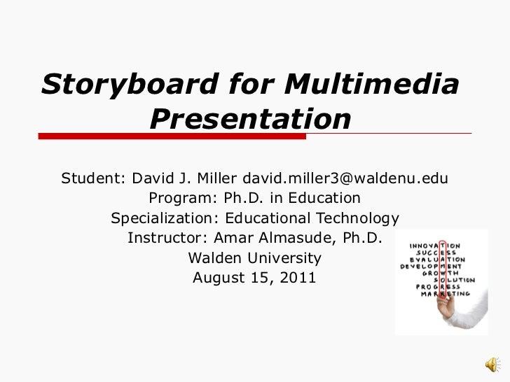 Storyboard for Multimedia Presentation Student: David J. Miller david.miller3@waldenu.edu Program: Ph.D. in Education Spec...