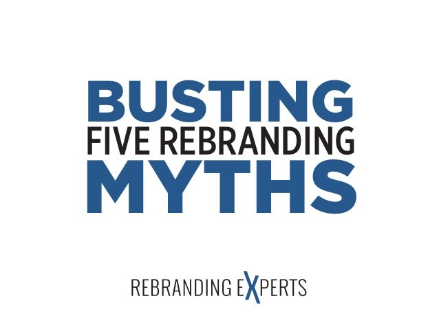 FIVE REBRANDING MYTHS BUSTING