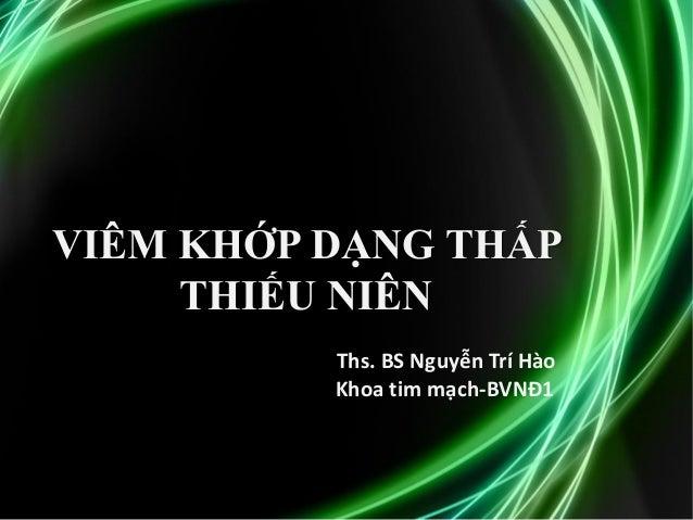 VIÊM KHỚP DẠNG THẤP THIẾU NIÊN Ths. BS Nguyễn Trí Hào Khoa tim mạch-BVNĐ1