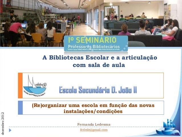 A Bibliotecas Escolar e a articulação                             com sala de aula                (Re)organizar uma escola...