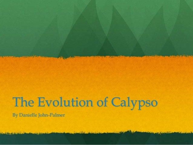 The Evolution of Calypso  By Danielle John-Palmer