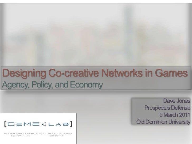 Designing Co-creative Networks in Games<br />Agency, Policy, and Economy<br />Dave Jones<br />Prospectus Defense<br />9 Ma...