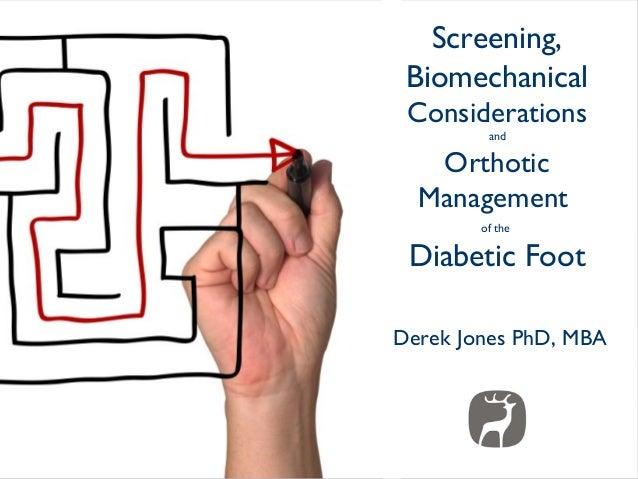 Screening, Biomechanical Considerations         and   Orthotic  Management        of the Diabetic FootDerek Jones PhD, MBA