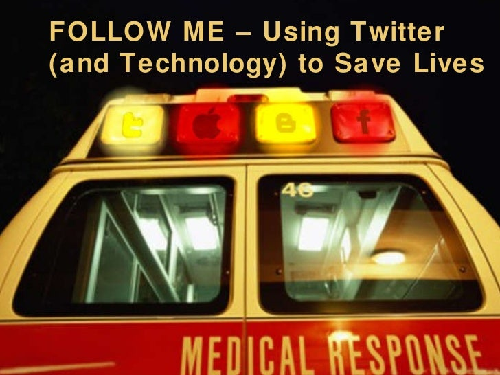 FOLLOW ME – Using Twitter  (and Technology) to Save Lives