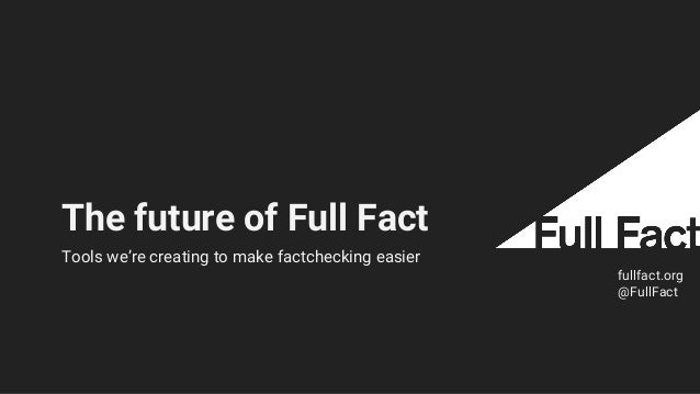 The future of Full Fact fullfact.org @FullFact Tools we're creating to make factchecking easier