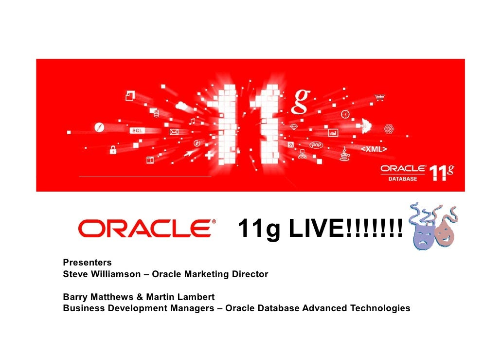 <Insert Picture Here>                                          11g LIVE!!!!!!! Presenters Steve Williamson – Oracle Market...