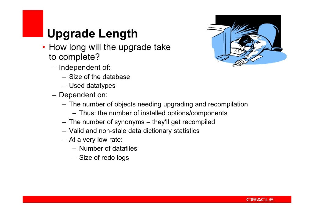 Documentation • Documents to study before you start?    – Note 785351.1 – Oracle 11G R2 Upgrade Companion      – Note:8375...