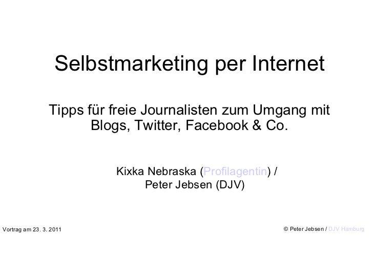Selbstmarketing per Internet Tipps für freie Journalisten zum Umgang mit Blogs, Twitter, Facebook & Co. Vortrag am 23. 3. ...