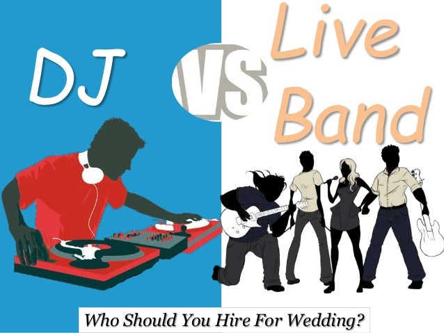 DJ Live Band Who Should You Hire For Wedding?