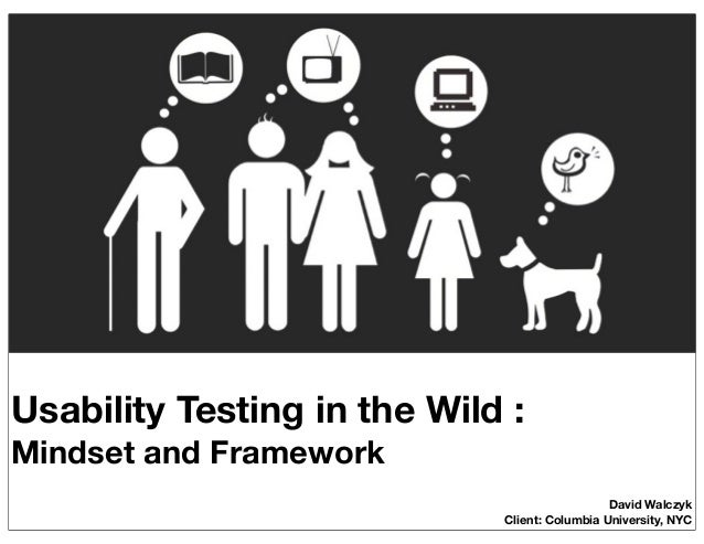 Usability Testing in the Wild :Mindset and Framework                                               David Walczyk          ...