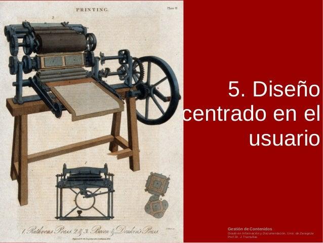 Gestión de Contenidos Grado en Información y Documentación, Univ. de Zaragoza Prof.Dr. J. Tramullas 5. Diseño centrado en ...