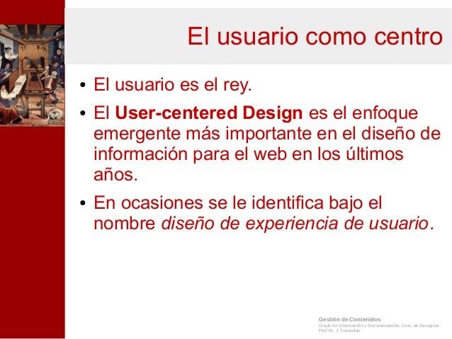 Gestión de Contenidos Grado en Información y Documentación, Univ. de Zaragoza Prof.Dr. J. Tramullas El usuario como centro...