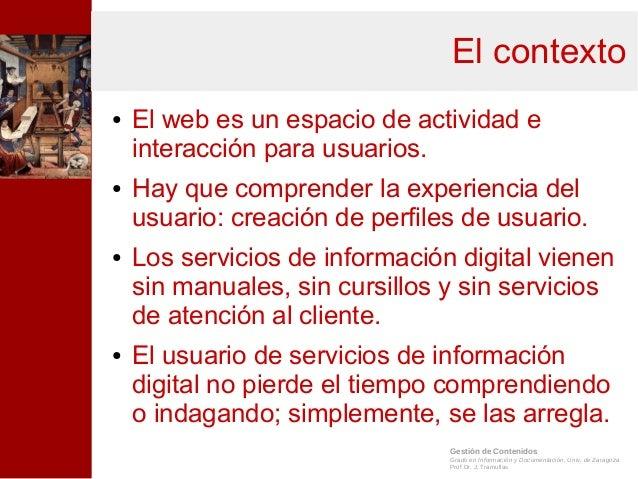Gestión de Contenidos Grado en Información y Documentación, Univ. de Zaragoza Prof.Dr. J. Tramullas El contexto ● El web e...