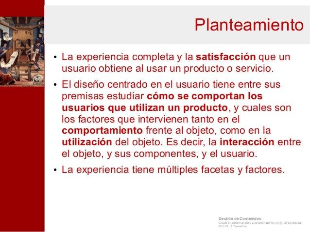 Gestión de Contenidos Grado en Información y Documentación, Univ. de Zaragoza Prof.Dr. J. Tramullas Planteamiento ● La exp...