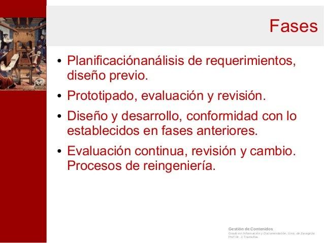 Gestión de Contenidos Grado en Información y Documentación, Univ. de Zaragoza Prof.Dr. J. Tramullas Fases ● Planificacióna...