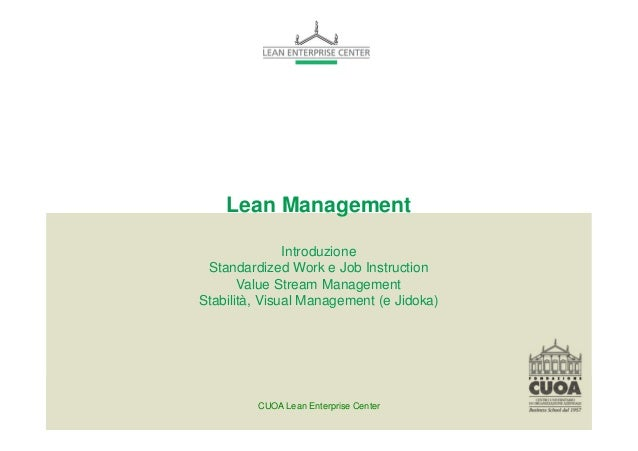 Lean Management  Introduzione  Standardized Work e Job Instruction  Value Stream Management  Stabilità, Visual Management ...