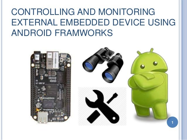 CONTROLLING AND MONITORING EXTERNAL EMBEDDED DEVICE USING ANDROID FRAMWORKS 1