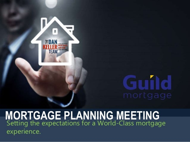 Setting the expectations for a World-Class mortgage experience. MORTGAGE PLANNING MEETING