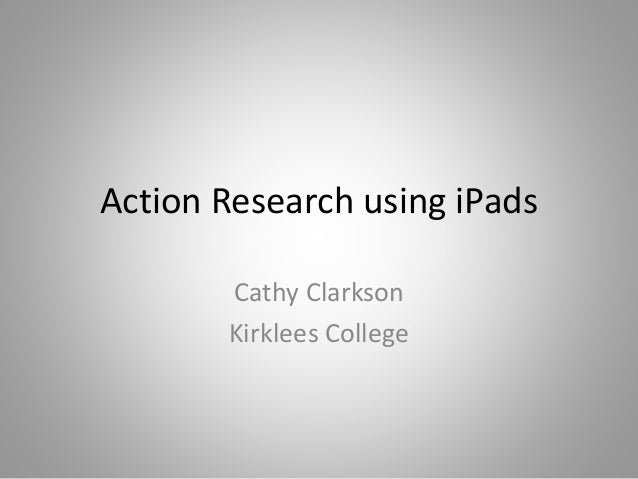 Action Research using iPads Cathy Clarkson Kirklees College