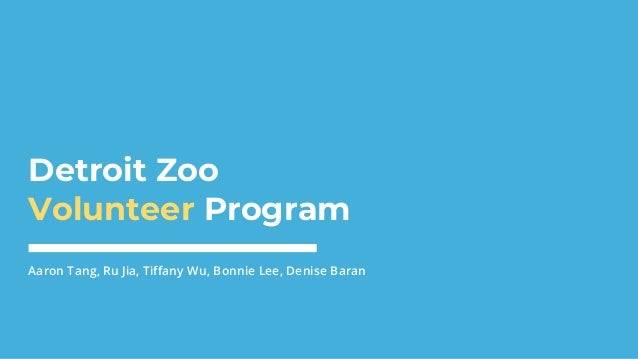 Detroit Zoo Volunteer Program Aaron Tang, Ru Jia, Tiffany Wu, Bonnie Lee, Denise Baran