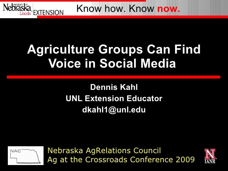 Agriculture Groups Can Find Voice in Social Media  Dennis Kahl UNL Extension Educator [email_address] Nebraska AgRelations...
