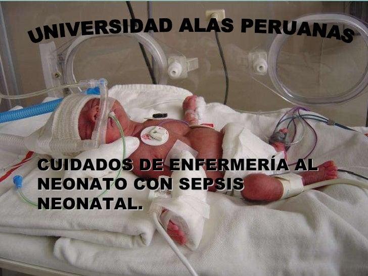 UNIVERSIDAD ALAS PERUANAS CUIDADOS DE ENFERMERÍA AL NEONATO CON SEPSIS NEONATAL.