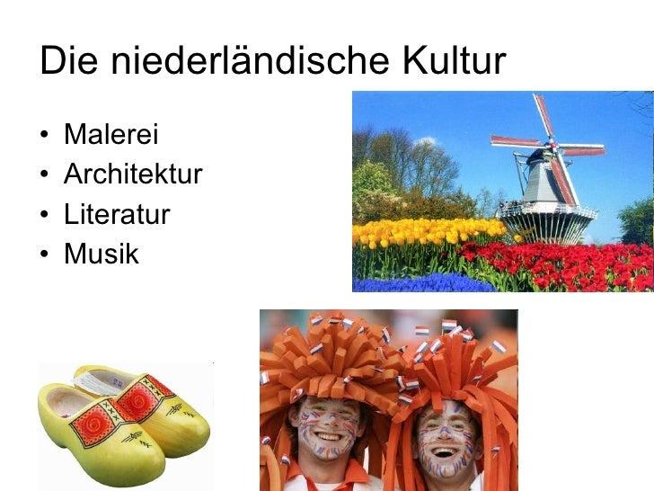 Die niederländische Kultur <ul><li>Malerei  </li></ul><ul><li>Architektur </li></ul><ul><li>Literatur </li></ul><ul><li>Mu...