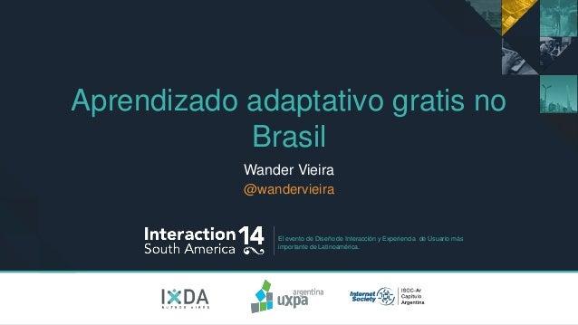 El evento de Diseño de Interacción y Experiencia de Usuario más importante de Latinoamérica. Aprendizado adaptativo gratis...