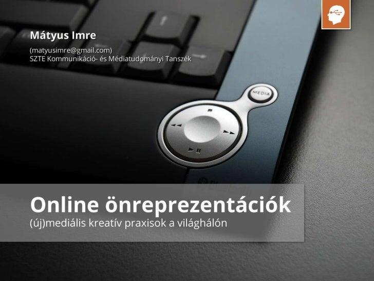 Online önerprezentációk - (új)mediális kreatív praxisok az interneten
