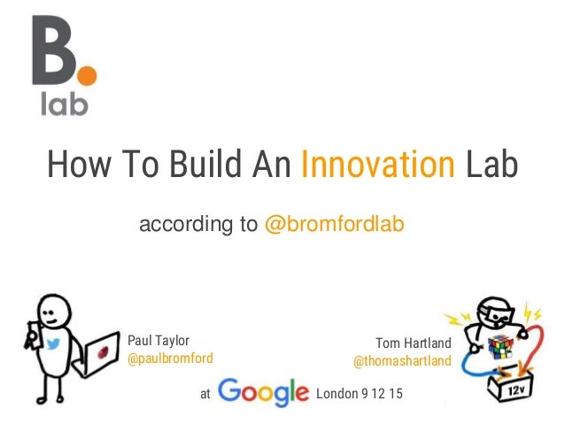 according to @bromfordlab Paul Taylor @paulbromford Tom Hartland @thomashartland at London 9 12 15 How To Build An Innovat...