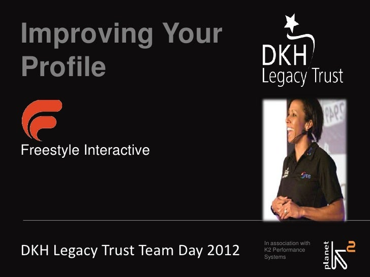 Improving YourProfileFreestyle Interactive                                 In association withDKH Legacy Trust Team Day 20...