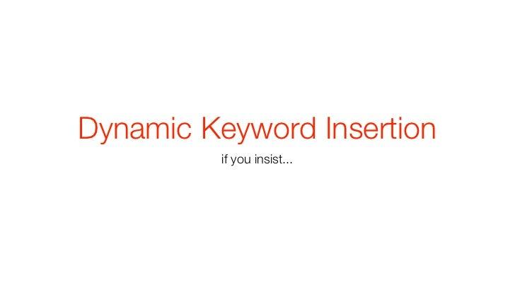 Dynamic Keyword Insertion          if you insist...