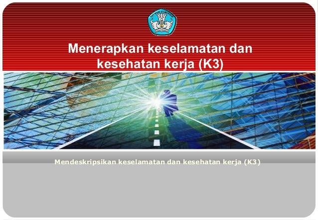 Menerapkan keselamatan dankesehatan kerja (K3)Mendeskripsikan keselamatan dan kesehatan kerja (K3)