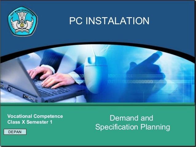 PC INSTALATIONVocational CompetenceClass X Semester 1                               Demand andDEPAN                       ...