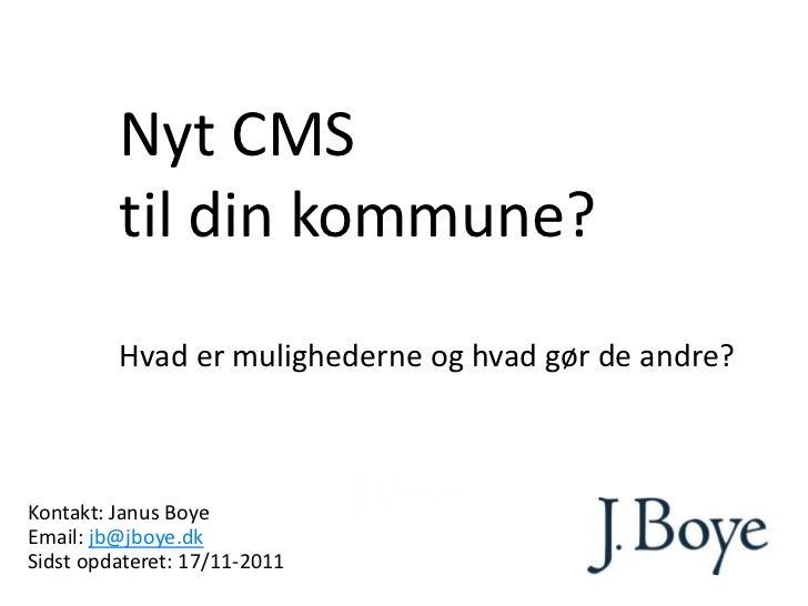 Nyt CMS         til din kommune?         Hvad er mulighederne og hvad gør de andre?Kontakt: Janus BoyeEmail: jb@jboye.dkSi...