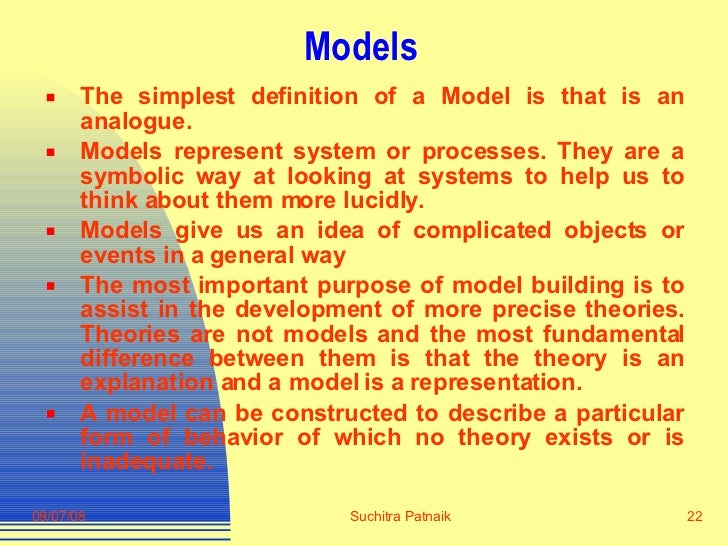 <ul><li>The simplest definition of a Model is that is an analogue. </li></ul><ul><li>Models represent system or processes....